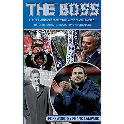 The Boss: Chelsea Managers from Ted Drake to Frank Lampard