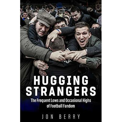 Hugging Strangers: The Frequent Lows and Occasional Highs of Football Fandom