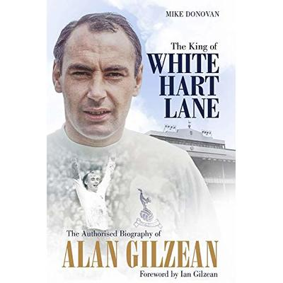 The King of White Hart Lane: The Authorised Biography of Alan Gilzean