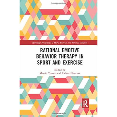 Rational Emotive Behavior Therapy in Sport and Exercise (Routledge Psychology of Sport, Exercise and Physical Activit)
