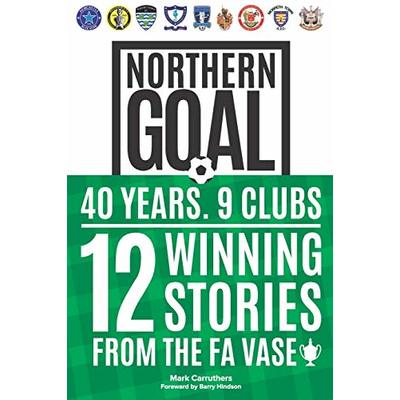 Northern Goal: Behind the North East's FA Vase Success Stories