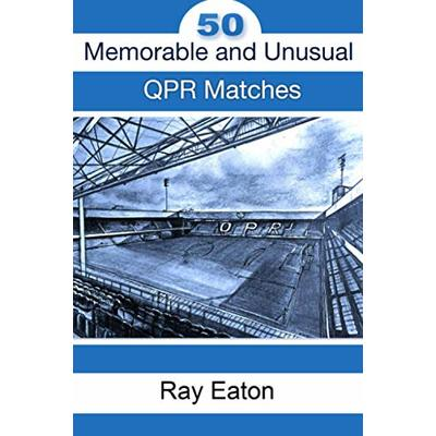 50 Memorable and Unusual QPR Matches