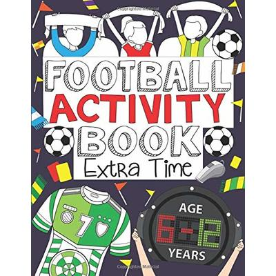 Football Activity Book: Extra Time: For Kids Aged 6-12 (Football Activity Books For Kids Aged 6-12)