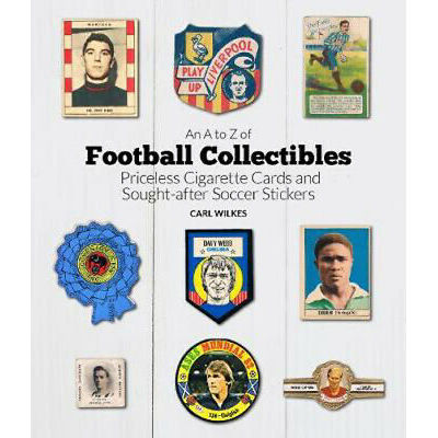 A to Z of Football Collectibles, An: Priceless Cigarette Cards and Sought-After
